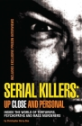 Serial Killers: Up Close and Personal: Inside the World of Torturers, Psychopaths, and Mass Murderers Cover Image