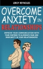 Overcome Anxiety in Relationships: Improve Your Communication with Your Partner to Eliminate Fear and Insecurity in Your Relationships! How to Cure Co Cover Image