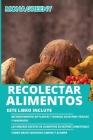 Recolectar alimentos: Este libro incluye: Reconocimiento de plantas y hongos silvestres tóxicos y venenosos + Las mejores recetas de aliment Cover Image