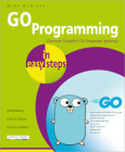 Go Programming in Easy Steps: Learn Coding with Google's Go Language Cover Image