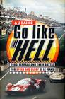 Go Like Hell: Ford, Ferrari, and Their Battle for Speed and Glory at Le Mans Cover Image