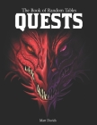 The Book of Random Tables: Quests: Adventure Ideas for Fantasy Tabletop Role-Playing Games Cover Image