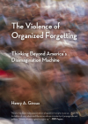 The Violence of Organized Forgetting: Thinking Beyond America's Disimagination Machine (Open Media Books) Cover Image