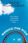 Behind the Ride: How Disney Imagineers Deliver the Magic Cover Image