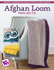 Afghan Loom Projects: Designs and Techniques for 15 Cozy, Cuddly and Classic Blankets Cover Image