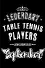 Legendary Table Tennis Players are born in September: Blank Lined Table Tennis Player Journal Notebooks Diary as Appreciation, Birthday, Welcome, Fare Cover Image