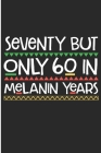 Seventy But Only 60 in Melanin Years: Black Lives matter 70th Birthday Blank Lined Notebook Cover Image