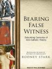 Bearing False Witness: Debunking Centuries of Anti-Catholic History Cover Image