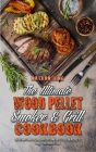 The Ultimate Wood Pellet Smoker and Grill Cookbook: The Ultimate Smoker Guide with Tasty and Easy to Follow Recipes to Smoke Your Favorite Food Cover Image