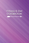Fitness & Diet Logbook: Professional and Practical Food Diary and Fitness Tracker: Monitor Eating, Plan Meals, and Set Diet and Exercise Goals Cover Image