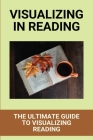 Visualizing In Reading: The Ultimate Guide To Visualizing Reading: Visualizing Reading Strategy Cover Image