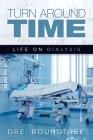 Turn Around Time: Life on Dialysis Cover Image