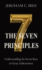 The Seven Principles: Understanding the Secret Keys to Great Achievement Cover Image