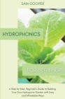 Hydroponics for Beginners: A Step by Step Beginners Guide to Building Your Own Hydroponic Garden with Easy and Affordable Ways Cover Image