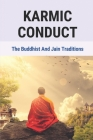Karmic Conduct: The Buddhist And Jain Traditions: Customs Of The Culture Cover Image