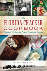 The Florida Cracker Cookbook: Recipes and Stories from Cabin to Condo Cover Image