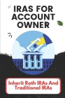 IRAs For Account Owner: Inherit Roth IRAs And Traditional IRAs: Traditional Iras Cover Image