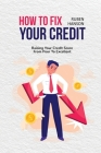 How to Fix Your Credit: Raising Your Credit Score From Poor To Excellent Cover Image