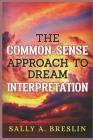 The Common-Sense Approach to Dream Interpretation Cover Image