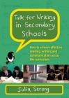 Talk for Writing in Secondary Schools: How to Achieve Effective Reading, Writing and Communication Across the Curriculum (Revised Edition) Cover Image