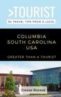 Greater Than a Tourist-Columbia South Carolina USA: 50 Travel Tips from a Local Cover Image