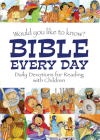 Would you like to know Bible Every Day: Daily Devotions for Reading with Children (Would You Like to Know?) Cover Image