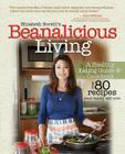 Beanalicious Living: A Step-By-Step Guide to Breaking Free from Processed Foods and Embracing a Healthy, Nutritious Lifestyle Cover Image