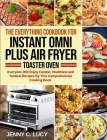 The Everything Cookbook for Instant Omni Plus Air Fryer Toaster Oven: Everyone Will Enjoy Fastest, Healthiest and Tastiest Recipes By This Comprehensi Cover Image