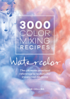 3000 Color Mixing Recipes: Watercolor: The Ultimate Practical Reference to Watercolor Mixes and Dilutions Cover Image