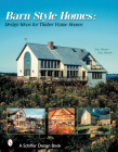 Barn-Style Homes: Design Ideas for Timber Frame Houses (Schiffer Book for Collectors) Cover Image