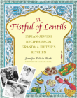 A Fistful of Lentils: Syrian-Jewish Recipes from Grandma Fritzie's Kitchen Cover Image