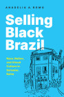 Selling Black Brazil: Race, Nation, and Visual Culture in Salvador, Bahia Cover Image