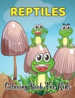 Reptiles Coloring Book For Kids: Animal Coloring Book For Kids Great Gift For Boys And Girls. Cover Image