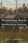 Trembling Earth: A Cultural History of the Okefenokee Swamp Cover Image