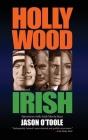 Hollywood Irish: An anthology of interviews with Irish movie stars (hardback) Cover Image