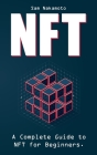 NFT For Beginners: The Ultimate Non Fungible Token (NFT) Guidebook. A Practical Guide to Everything NFT in Everyday Language Cover Image