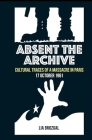 Absent the Archive: Cultural Traces of a Massacre in Paris, 17 October 1961 Cover Image