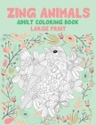 Adult Coloring Book Zing Animals - Large Print Cover Image