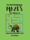 Turtle Mazes Activity Book for Kids: Fun And Challenging TURTLE MAZES ACTIVITY Book For Kids/ Mazes for kids ages 8-12/Maze Learning Activity Book For Cover Image