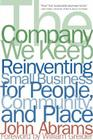 The Company We Keep: Reinventing Small Business for People, Community, and Place Cover Image