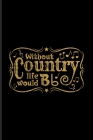 Without Country Life Would Bb: Music Staff Paper Book For Musicians, Song Composer, Musical Instruments & Concert Fans - 6x9 - 100 pages Cover Image