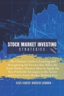 Stock Market Investing Strategies: The Ultimate Guide to Learning and Recognizing the Factors that Affect the Stock Market. Discover How to Apply the Cover Image
