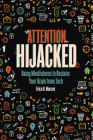 Attention Hijacked: Using Mindfulness to Reclaim Your Brain from Tech Cover Image