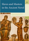 Slaves and Masters in the Ancient Novel (Ancient Narrative Supplements #23) Cover Image
