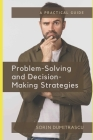 Problem-Solving and Decision-Making Strategies: A Practical Guide Cover Image