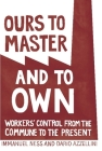 Ours to Master and to Own: Workers' Control from the Commune to the Present Cover Image