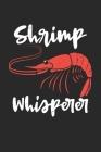 Shrimp Whisperer: Garnele Krabbe Shrimp Flüsterer Notizbuch / Tagebuch / Heft mit Blanko Seiten. Notizheft mit Weißen Blanken Seiten, Ma Cover Image