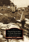 Lighthouses and Life Saving Along the Maine and New Hampshire Coast (Images of America (Arcadia Publishing)) Cover Image