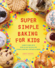 Super Simple Baking for Kids: Learn to Bake with Over 55 Easy Recipes for Cookies, Muffins, Cupcakes and More! Cover Image