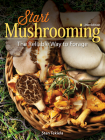 Start Mushrooming: The Reliable Way to Forage Cover Image